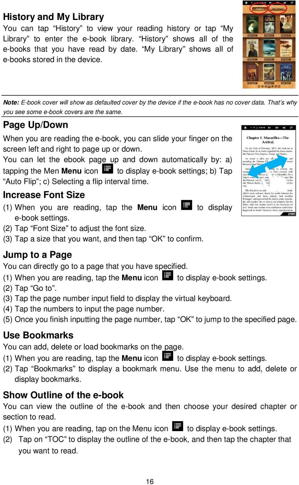 Page Up/Down When you are reading the e-book, you can slide your finger on the screen left and right to page up or down.