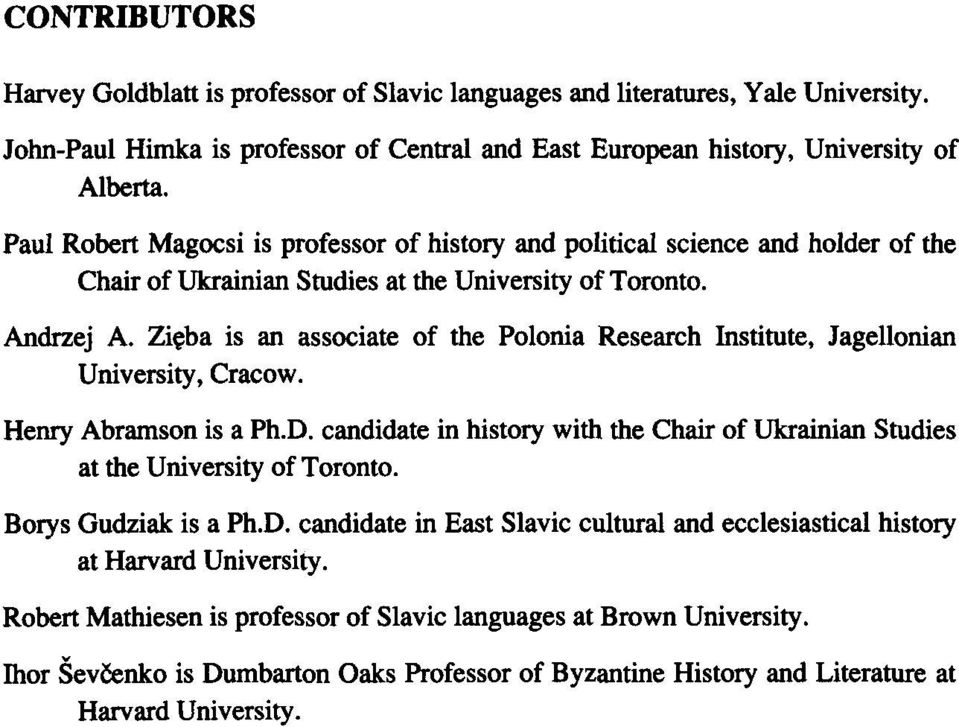 Zięba is an associate of the Polonia Research Institute, Jagellonian University, Cracow. Henry Abramson is a Ph.D.
