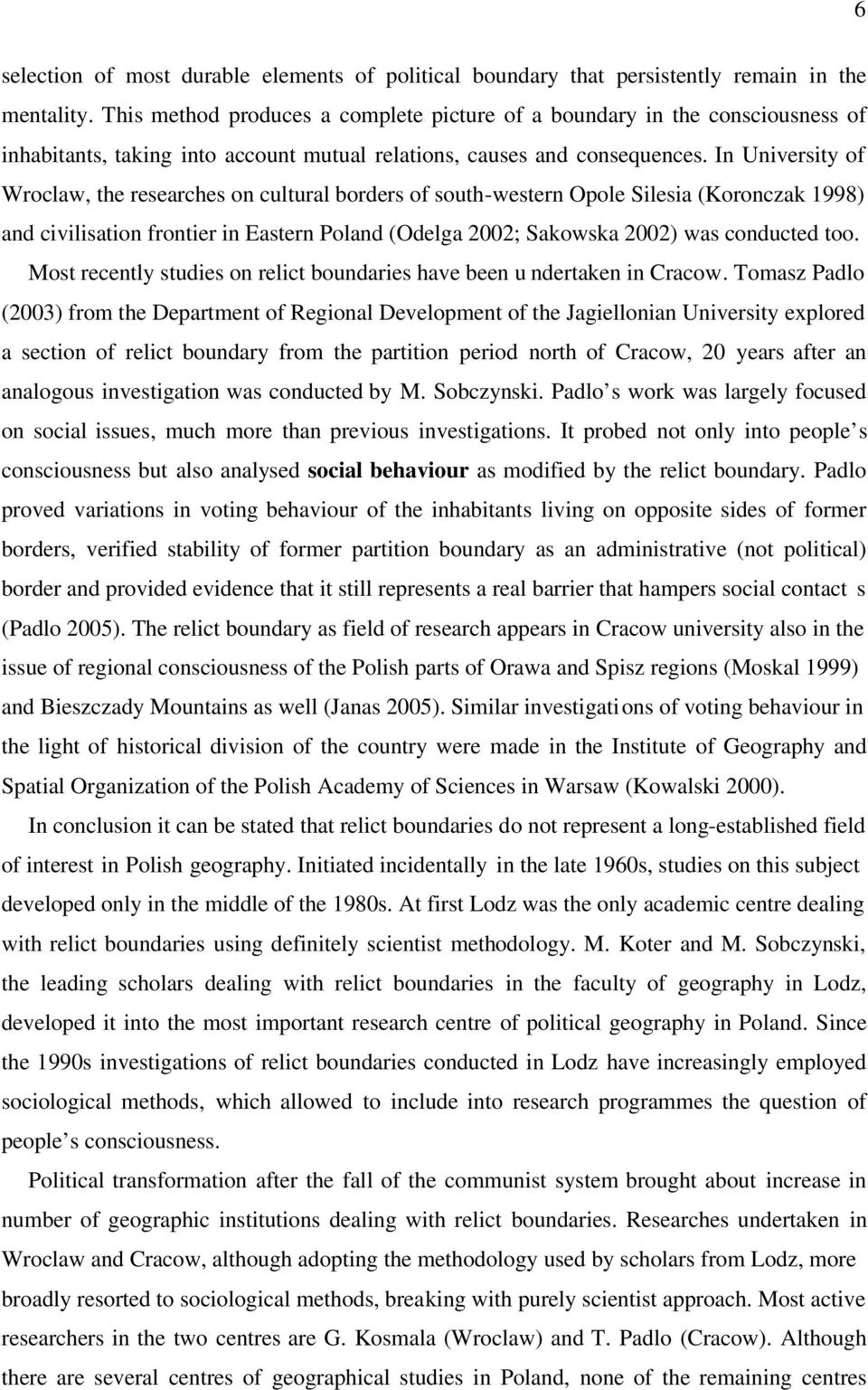 In University of Wroclaw, the researches on cultural borders of south-western Opole Silesia (Koronczak 1998) and civilisation frontier in Eastern Poland (Odelga 2002; Sakowska 2002) was conducted too.