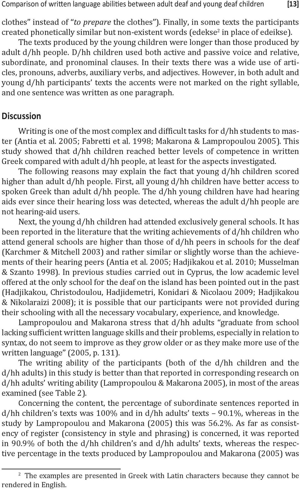 The texts produced by the young children were longer than those produced by adult d/hh people. D/hh children used both active and passive voice and relative, subordinate, and pronominal clauses.