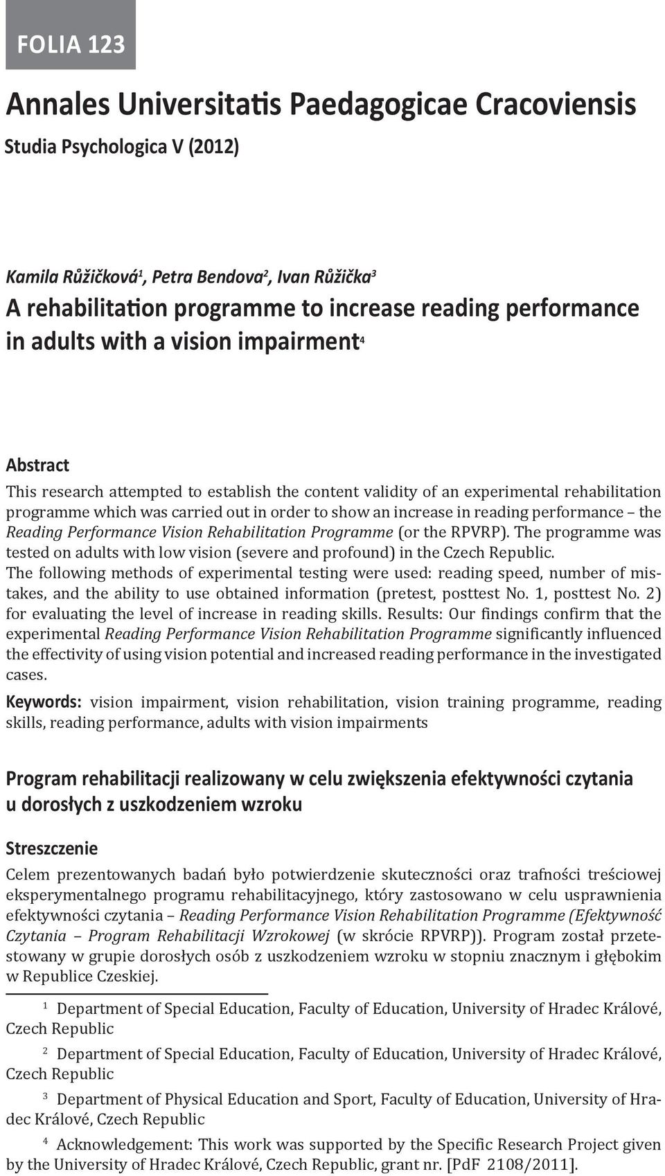 in reading performance the Reading Performance Vision Rehabilitation Programme (or the RPVRP). The programme was tested on adults with low vision (severe and profound) in the Czech Republic.