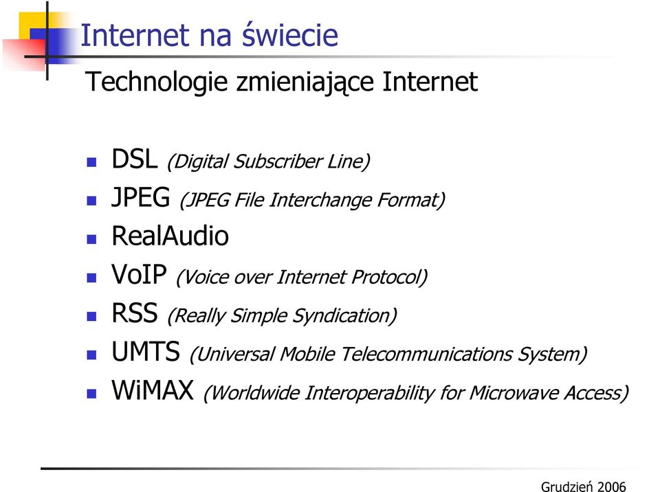 over Internet Protocol) RSS (Really Simple Syndication) UMTS (Universal