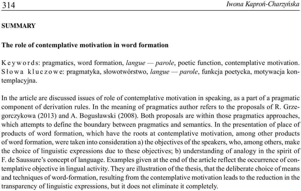 In the article are discussed issues of role of contemplative motivation in speaking, as a part of a pragmatic component of derivation rules.