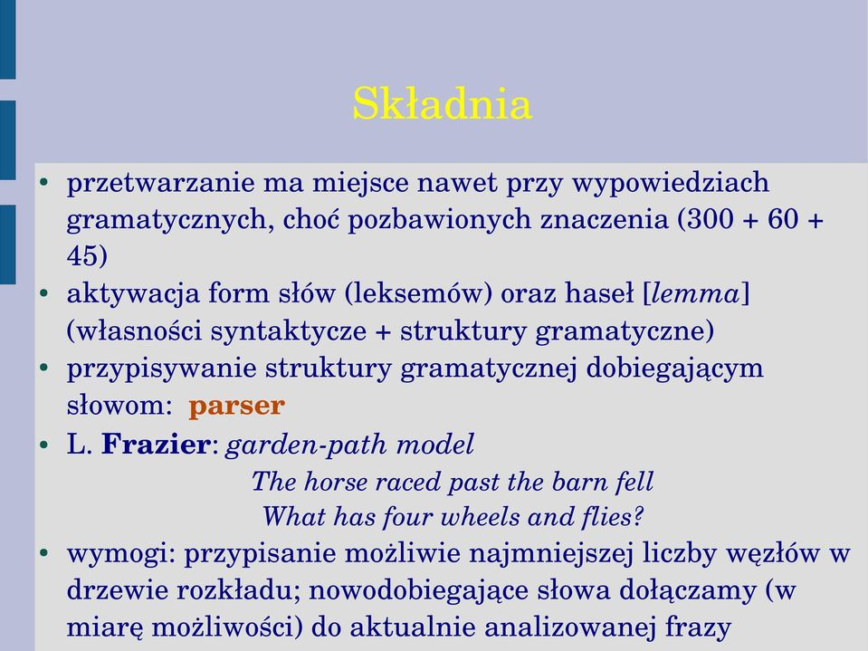 słowom: parser L. Frazier: garden path model The horse raced past the barn fell What has four wheels and flies?