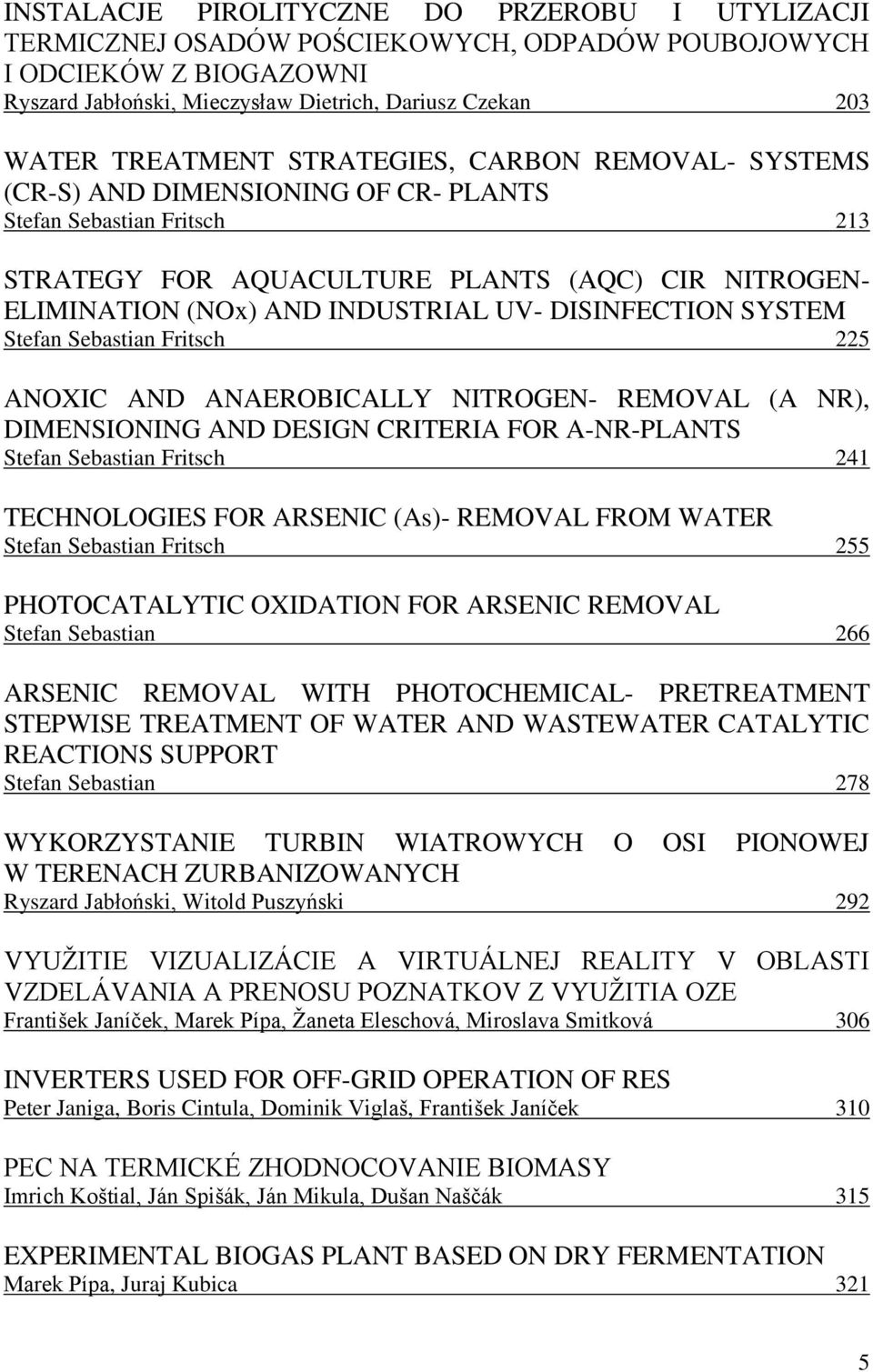 DISINFECTION SYSTEM Stefan Sebastian Fritsch 225 ANOXIC AND ANAEROBICALLY NITROGEN- REMOVAL (A NR), DIMENSIONING AND DESIGN CRITERIA FOR A-NR-PLANTS Stefan Sebastian Fritsch 241 TECHNOLOGIES FOR