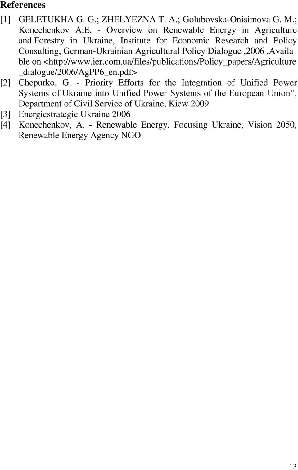 Research and Policy Consulting, German-Ukrainian Agricultural Policy Dialogue,2006,Availa ble on <http://www.ier.com.