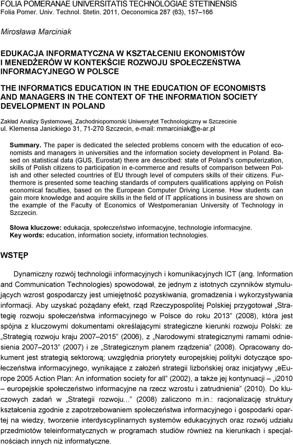 EDUCATION IN THE EDUCATION OF ECONOMISTS AND MANAGERS IN THE CONTEXT OF THE INFORMATION SOCIETY DEVELOPMENT IN POLAND Zakład Analizy Systemowej, Zachodniopomorski Uniwersytet Technologiczny w