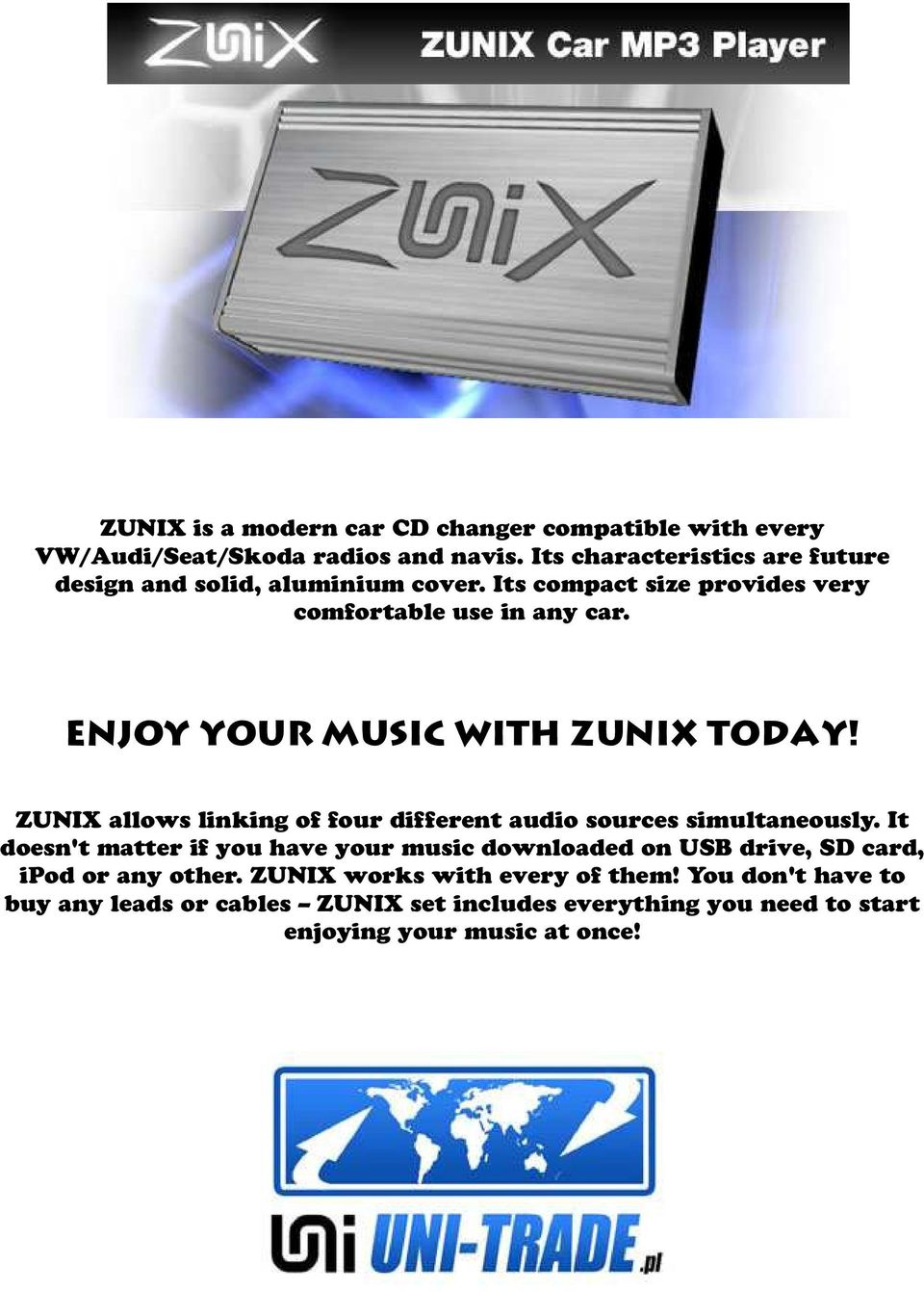 Enjoy your music with ZUNIX today! ZUNIX allows linking of four different audio sources simultaneously.