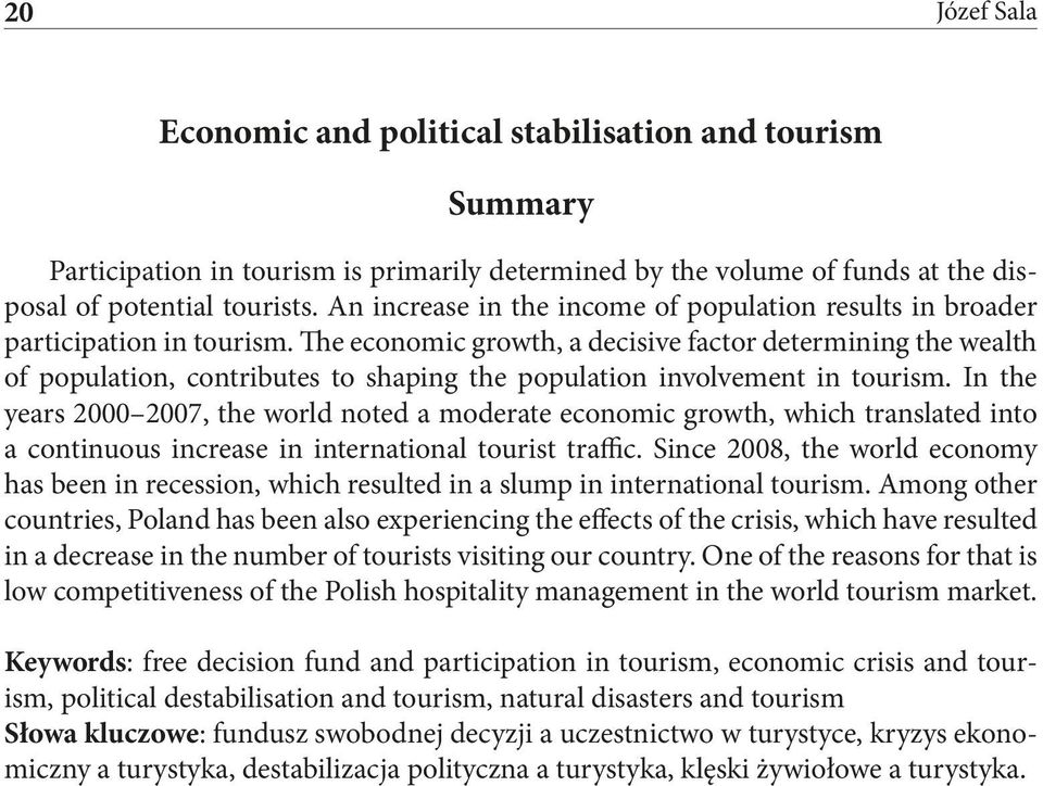 The economic growth, a decisive factor determining the wealth of population, contributes to shaping the population involvement in tourism.
