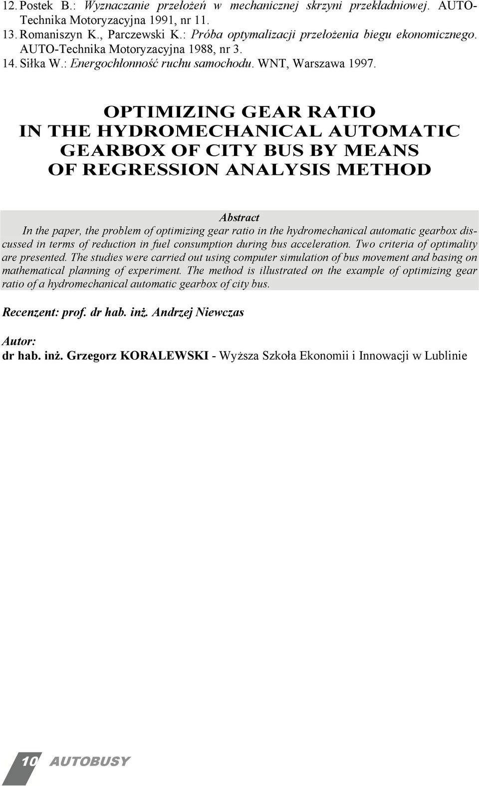 OPTIMIZING GEAR RATIO IN THE HYDROMECHANICAL AUTOMATIC GEARBOX OF CITY BUS BY MEANS OF REGRESSION ANALYSIS METHOD Abstract In the paper, the problem of optimizing gear ratio in the hydromechanical
