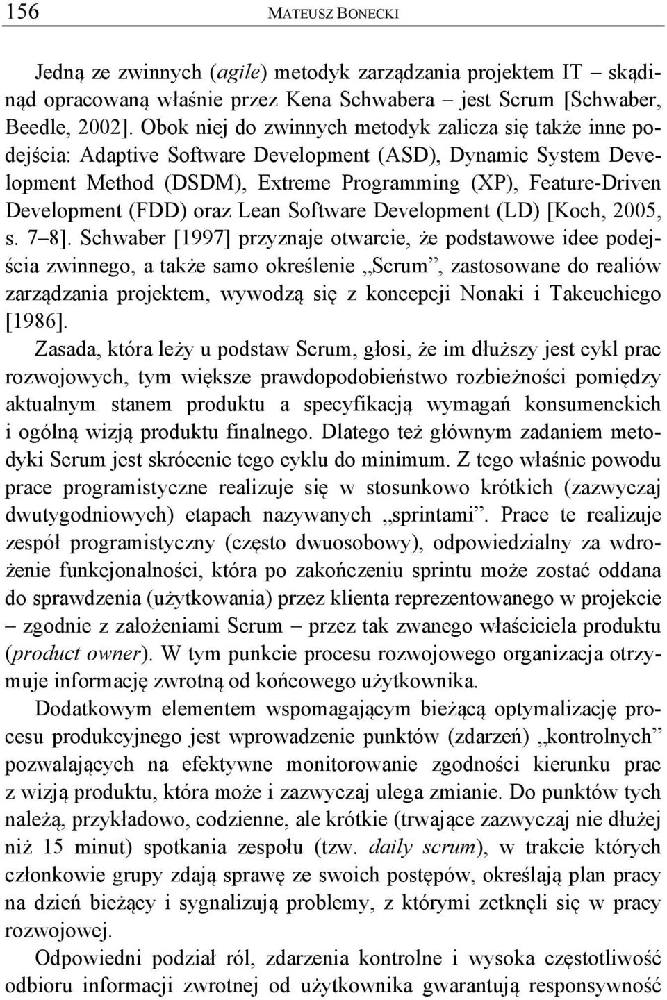 (FDD) oraz Lean Software Development (LD) [Koch, 2005, s. 7 8].