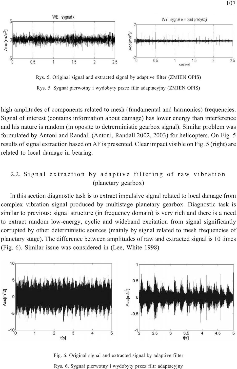 Similar problem was formulated by Antoni and Randall (Antoni, Randall 2002, 2003) for helicopters. On Fig. 5 results of signal extraction based on AF is presented. Clear impact visible on Fig.