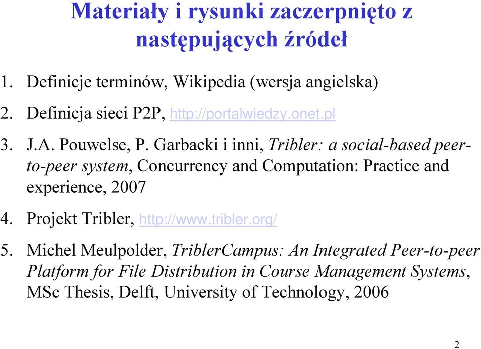 Garbacki i inni, Tribler: a social-based peerto-peer system, Concurrency and Computation: Practice and experience, 2007 4.