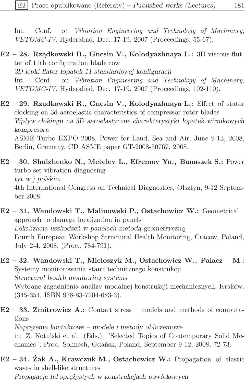 on Vibration Engineering and Technology of Machinery, VETOMC-IV, Hyderabad, Dec. 17-19, 2007 (Proceedings, 102-110). E2 29. Rządkowski R., Gnesin V., Kolodyazhnaya L.