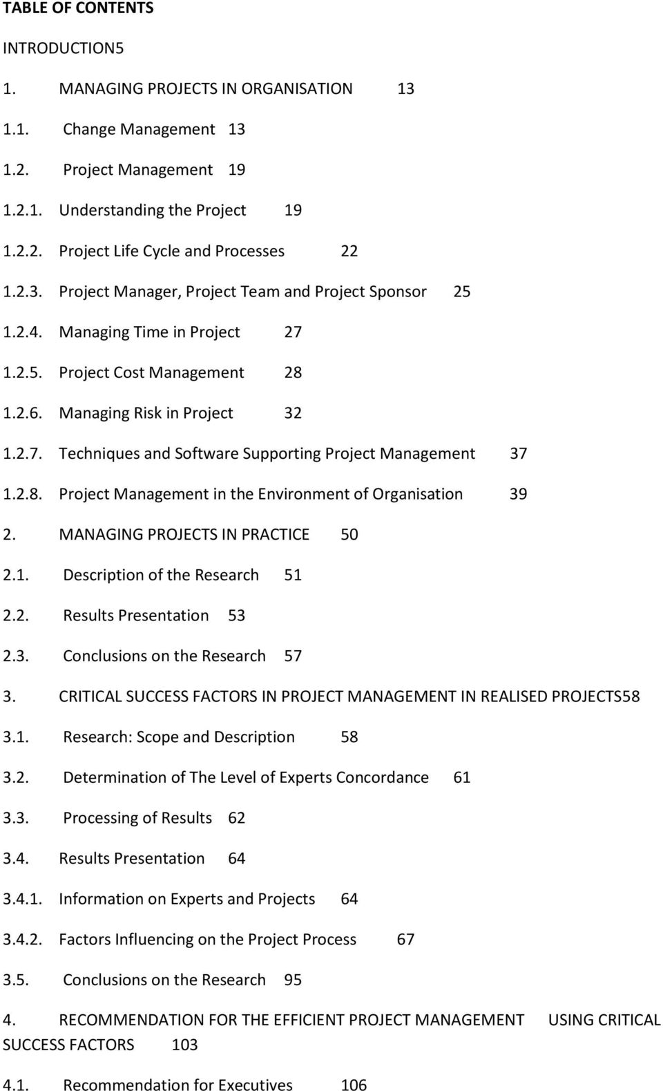 2.8. Project Management in the Environment of Organisation 39 2. MANAGING PROJECTS IN PRACTICE 50 2.1. Description of the Research 51 2.2. Results Presentation 53 2.3. Conclusions on the Research 57 3.