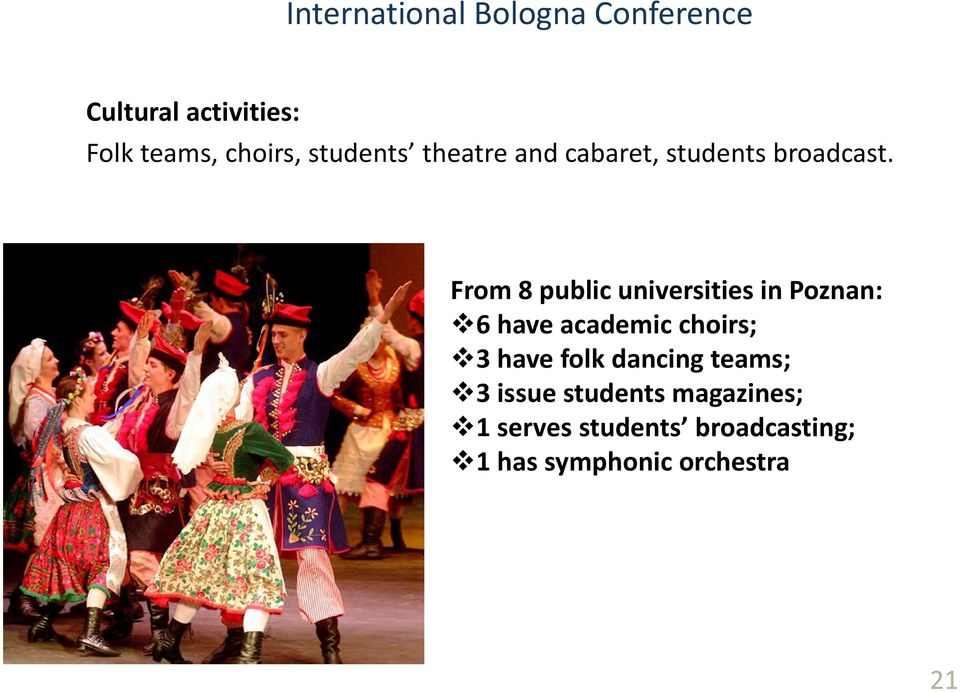 From 8 public universities in Poznan: 6 have academic choirs; 3