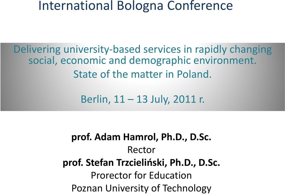 Berlin, 11 13 July, 2011 r. prof. Adam Hamrol, Ph.D., D.Sc. Rector prof.