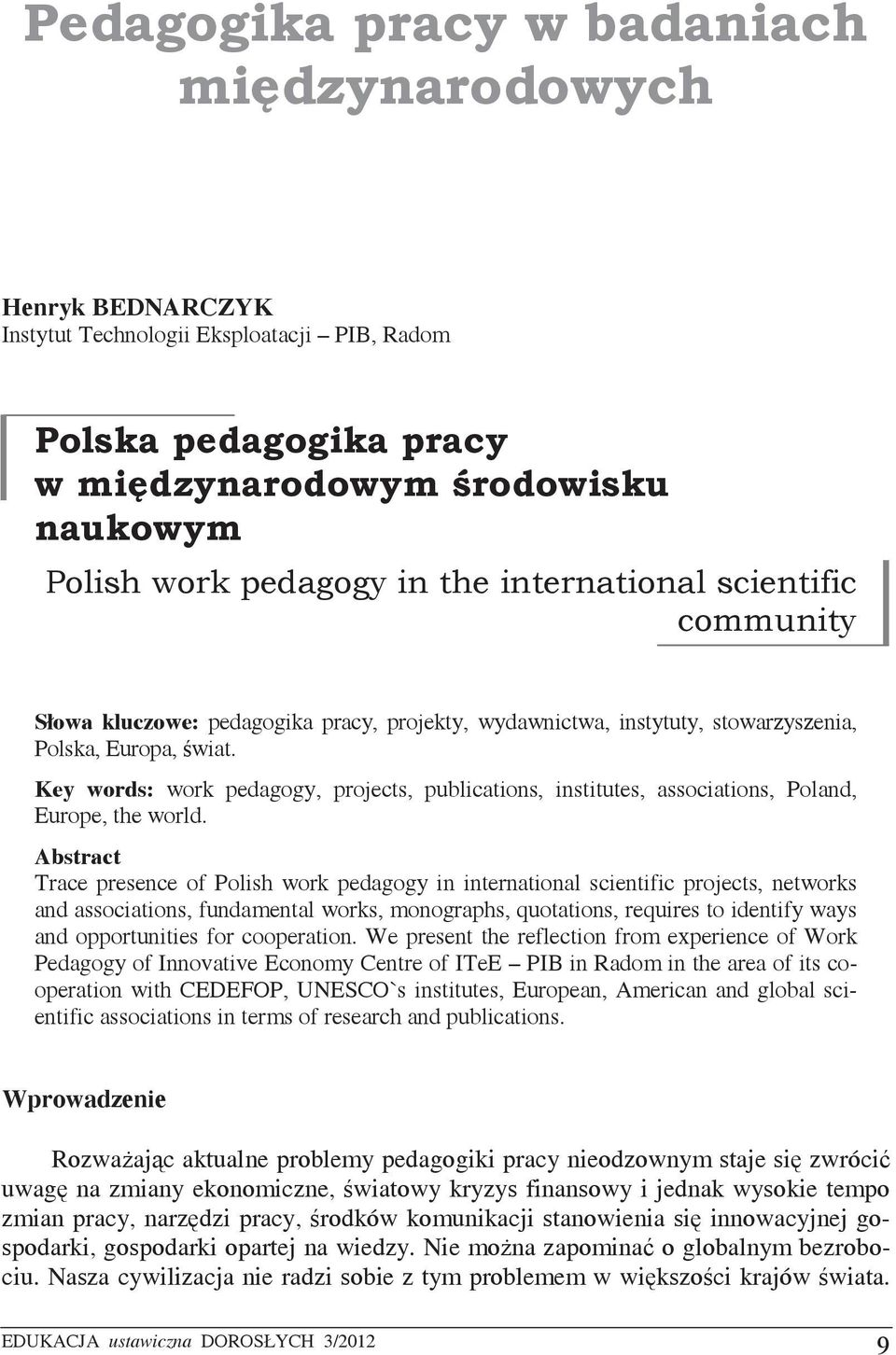 Abstract Trace presence of Polish work pedagogy in international scientific projects, networks and associations, fundamental works, monographs, quotations, requires to identify ways and opportunities