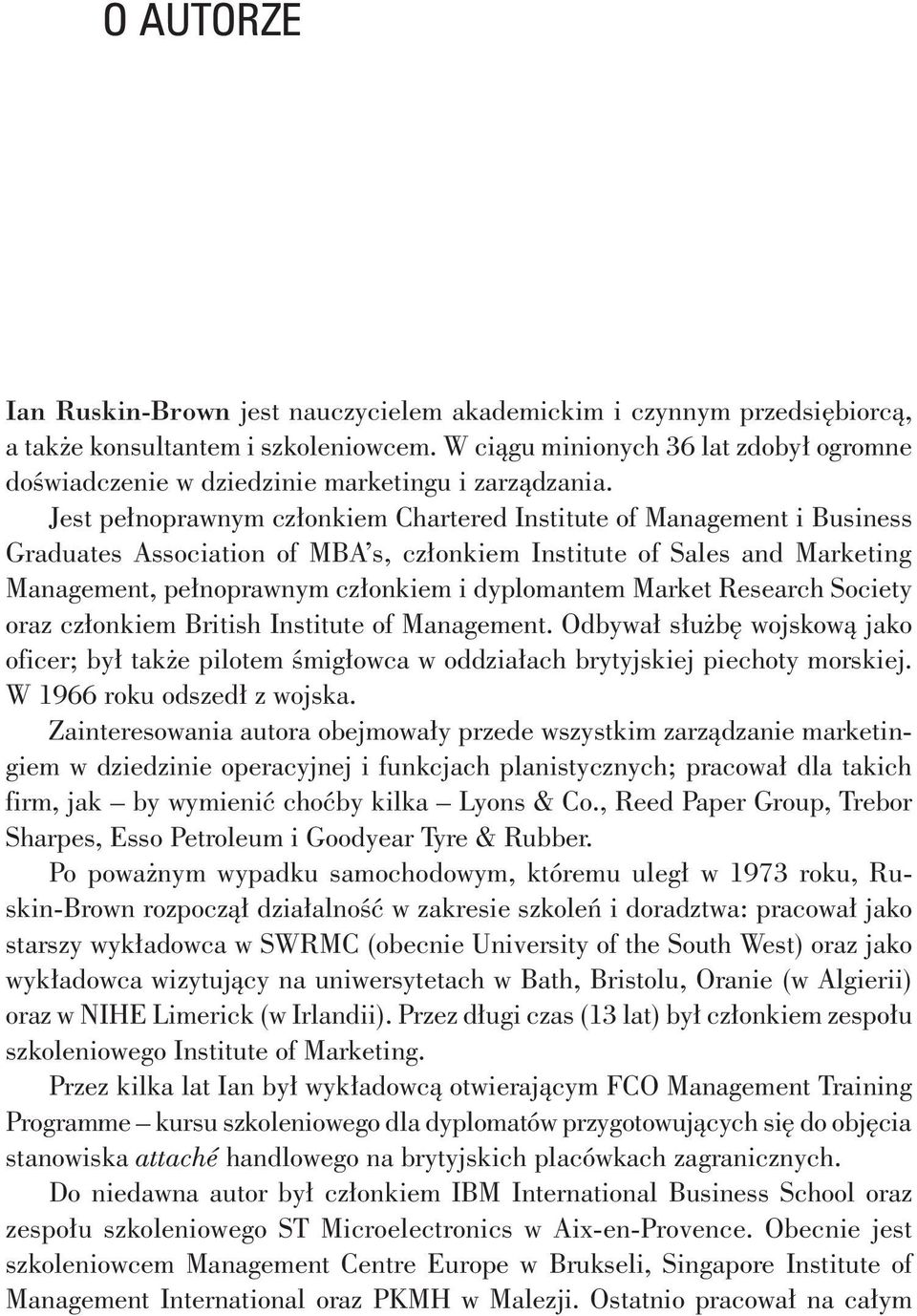 Jest pełnoprawnym członkiem Chartered Institute of Management i Business Graduates Association of MBA s, członkiem Institute of Sales and Marketing Management, pełnoprawnym członkiem i dyplomantem