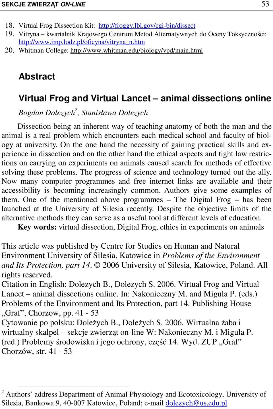 html Abstract Virtual Frog and Virtual Lancet animal dissections online Bogdan Dolezych 2, Stanisława Dolezych Dissection being an inherent way of teaching anatomy of both the man and the animal is a