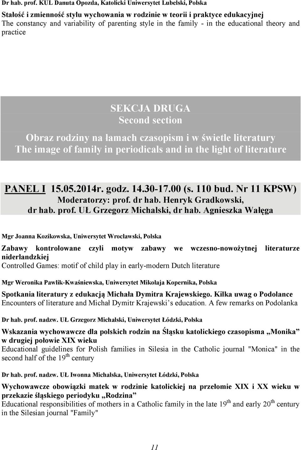 family - in the educational theory and practice SEKCJA DRUGA Second section Obraz rodziny na łamach czasopism i w świetle literatury The image of family in periodicals and in the light of literature