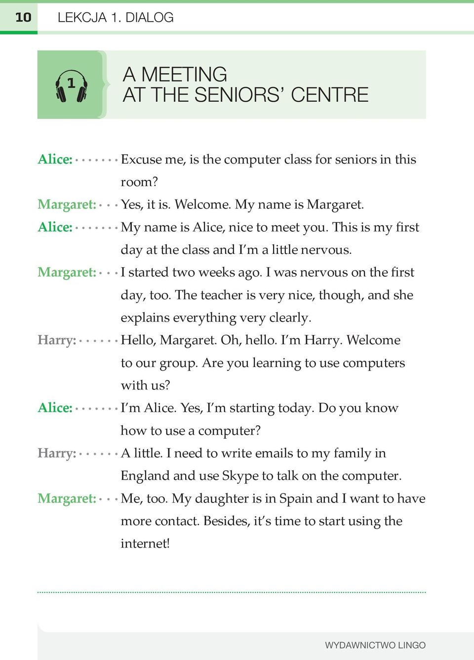 The teacher is very nice, though, and she explains everything very clearly. Hello, Margaret. Oh, hello. I m Harry. Welcome to our group. Are you learning to use computers with us? I m Alice.
