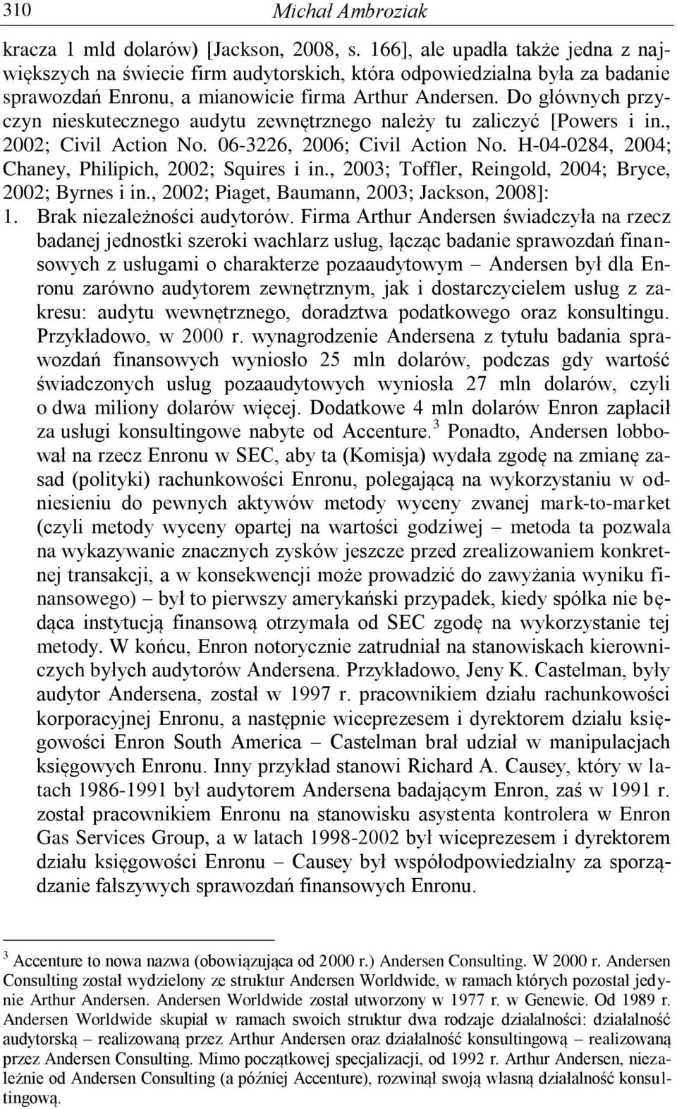 Do głównych przyczyn nieskutecznego audytu zewnętrznego należy tu zaliczyć [Powers i in., 2002; Civil Action No. 06-3226, 2006; Civil Action No. H-04-0284, 2004; Chaney, Philipich, 2002; Squires i in.