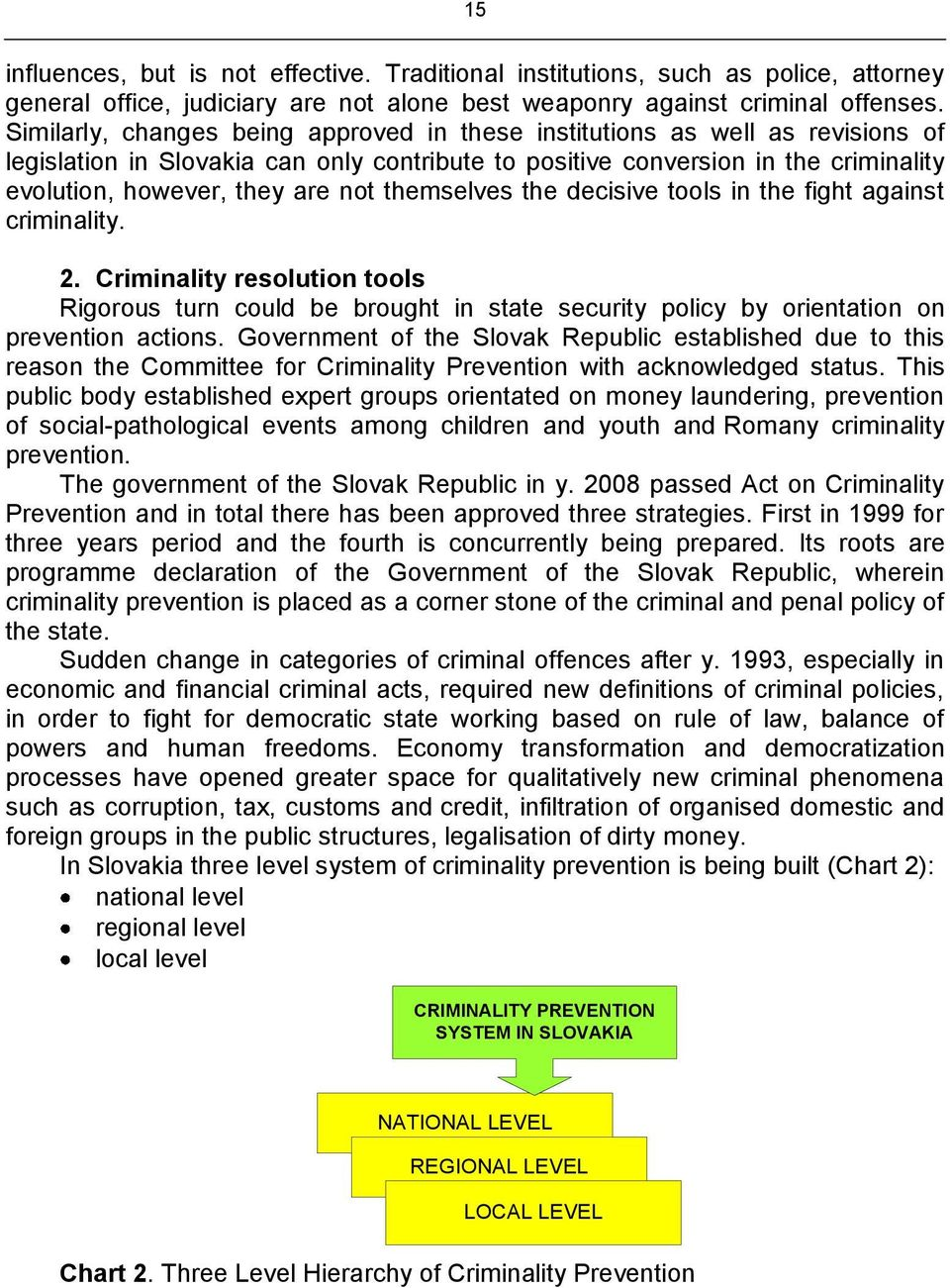 themselves the decisive tools in the fight against criminality. 2. Criminality resolution tools Rigorous turn could be brought in state security policy by orientation on prevention actions.