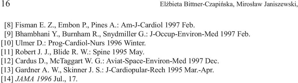 [10] Ulmer D.: Prog-Cardiol-Nurs 1996 Winter. [11] Robert J. J., Blide R. W.: Spine 1995 May. [12] Cardus D.