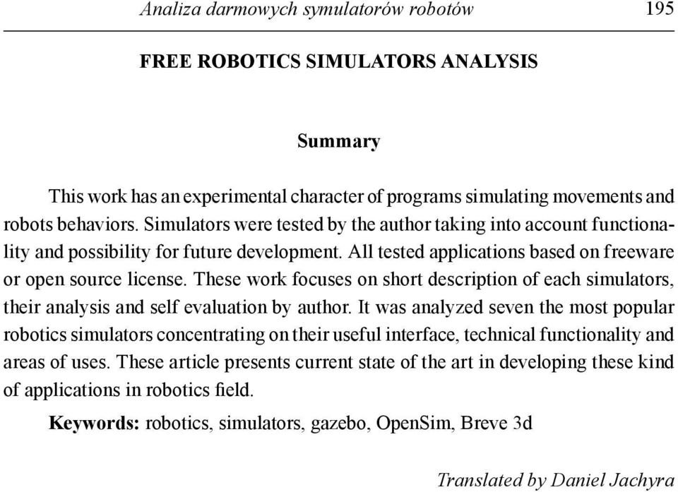 These work focuses on short description of each simulators, their analysis and self evaluation by author.