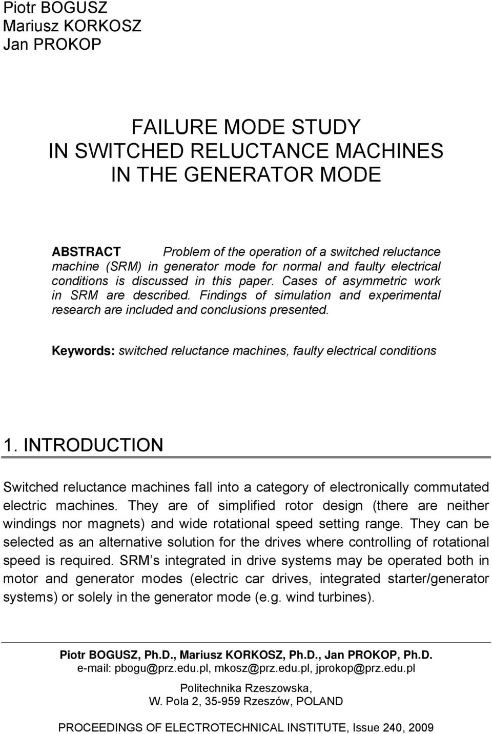 Findings of simulation and experimental research are included and conclusions presented. Keywords: switched reluctance machines, faulty electrical conditions 1.