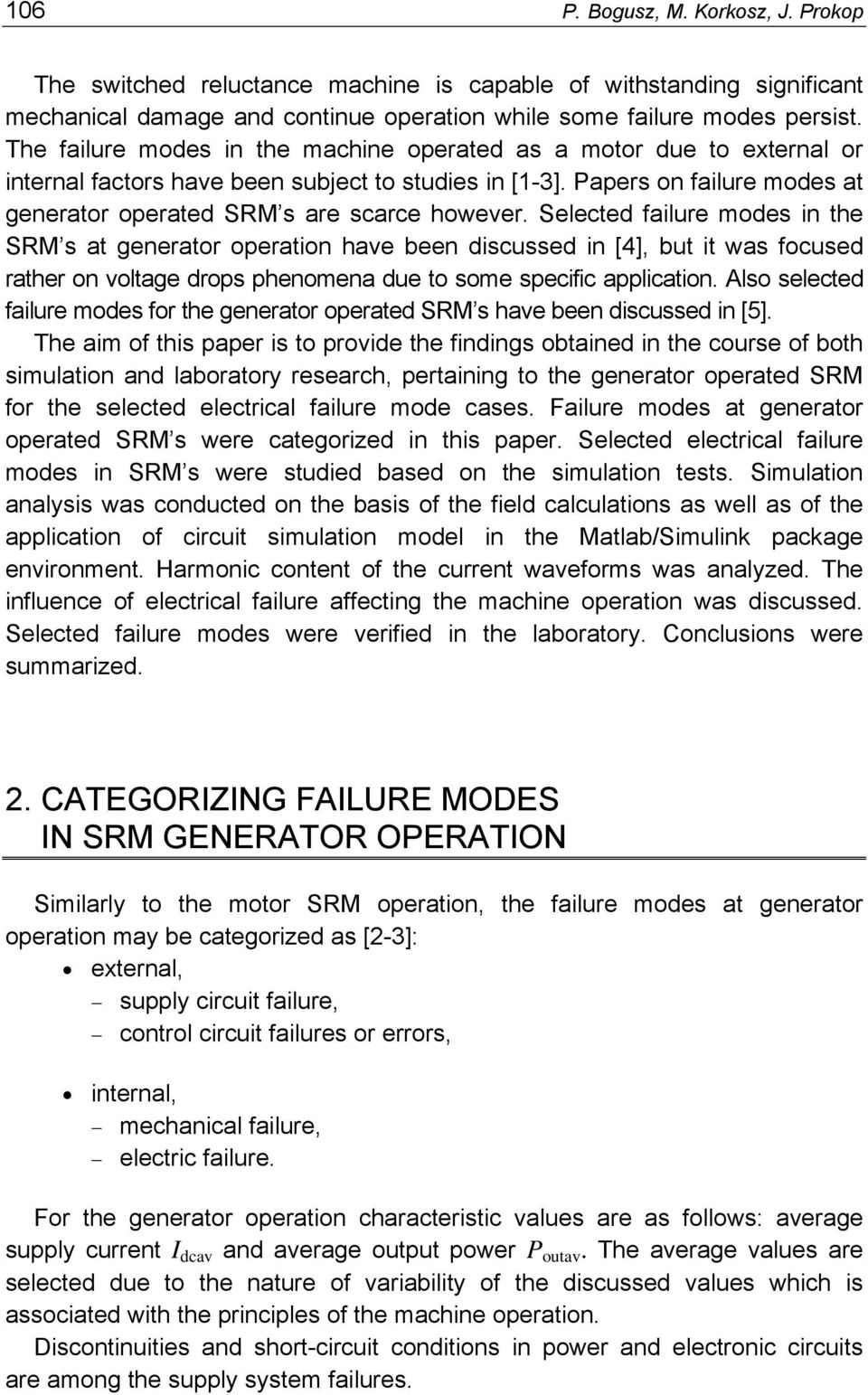 Selected failure modes in the SRM s at generator operation have been discussed in [4], but it was focused rather on voltage drops phenomena due to some specific application.