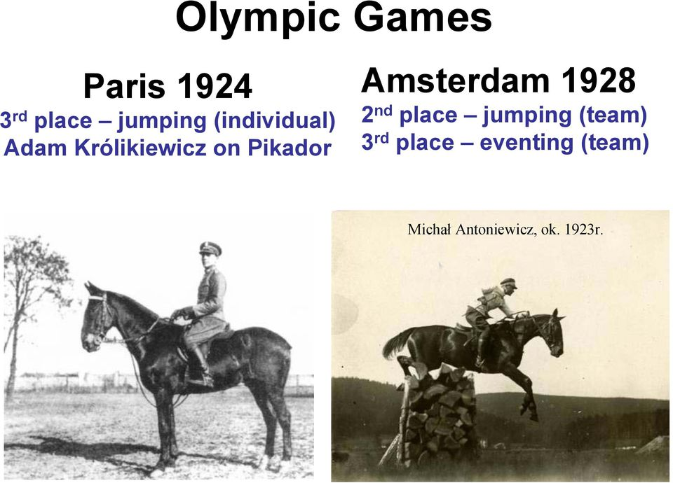 Amsterdam 1928 2 nd place jumping (team) 3 rd