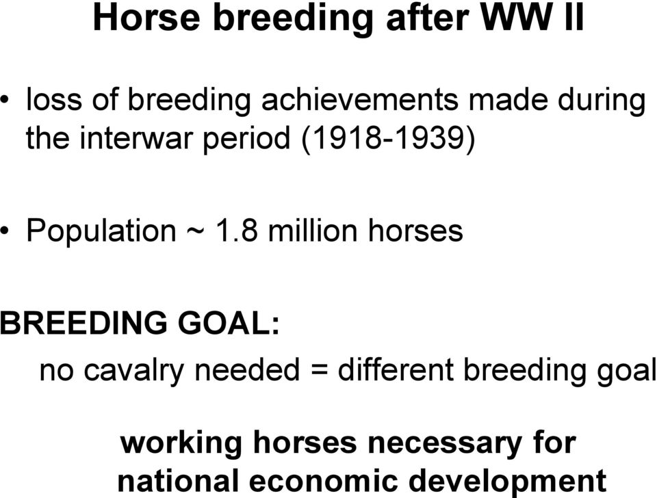 8 million horses BREEDING GOAL: no cavalry needed = different