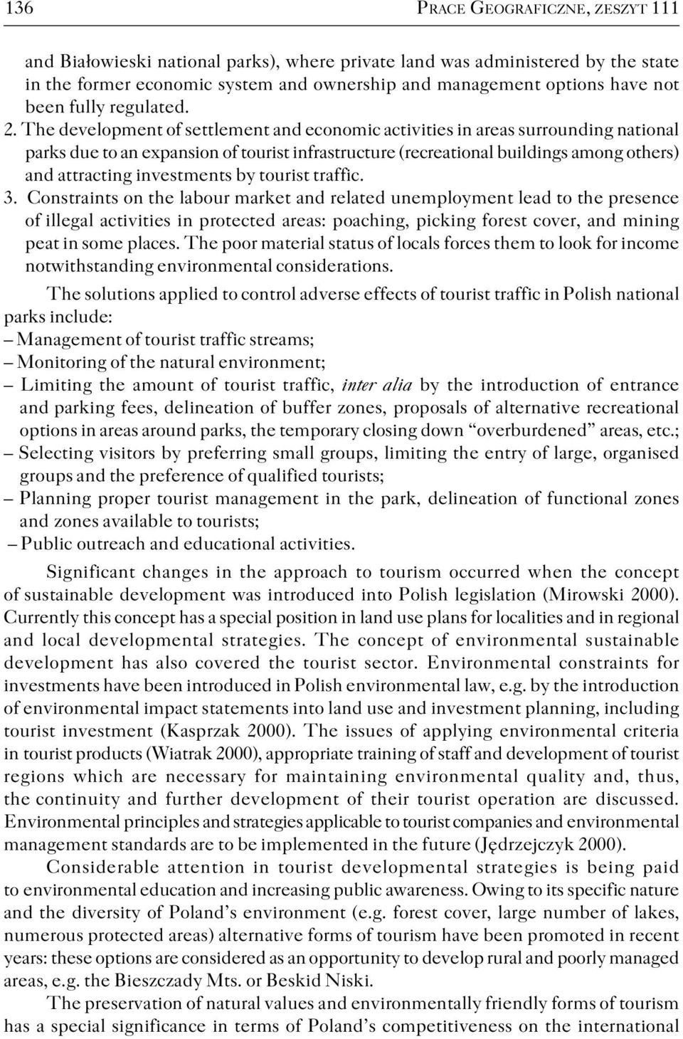 The development of settlement and economic activities in areas surrounding national parks due to an expansion of tourist infrastructure (recreational buildings among others) and attracting