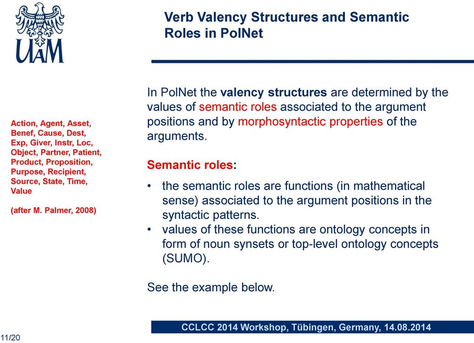 Palmer, 2008) In PolNet the valency structures are determined by the values of semantic roles associated to the argument positions and by morphosyntactic properties of
