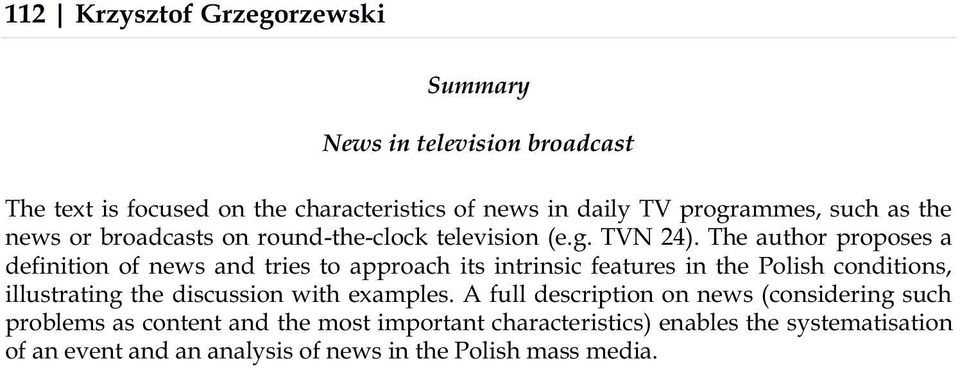 The author proposes a definition of news and tries to approach its intrinsic features in the Polish conditions, illustrating the discussion