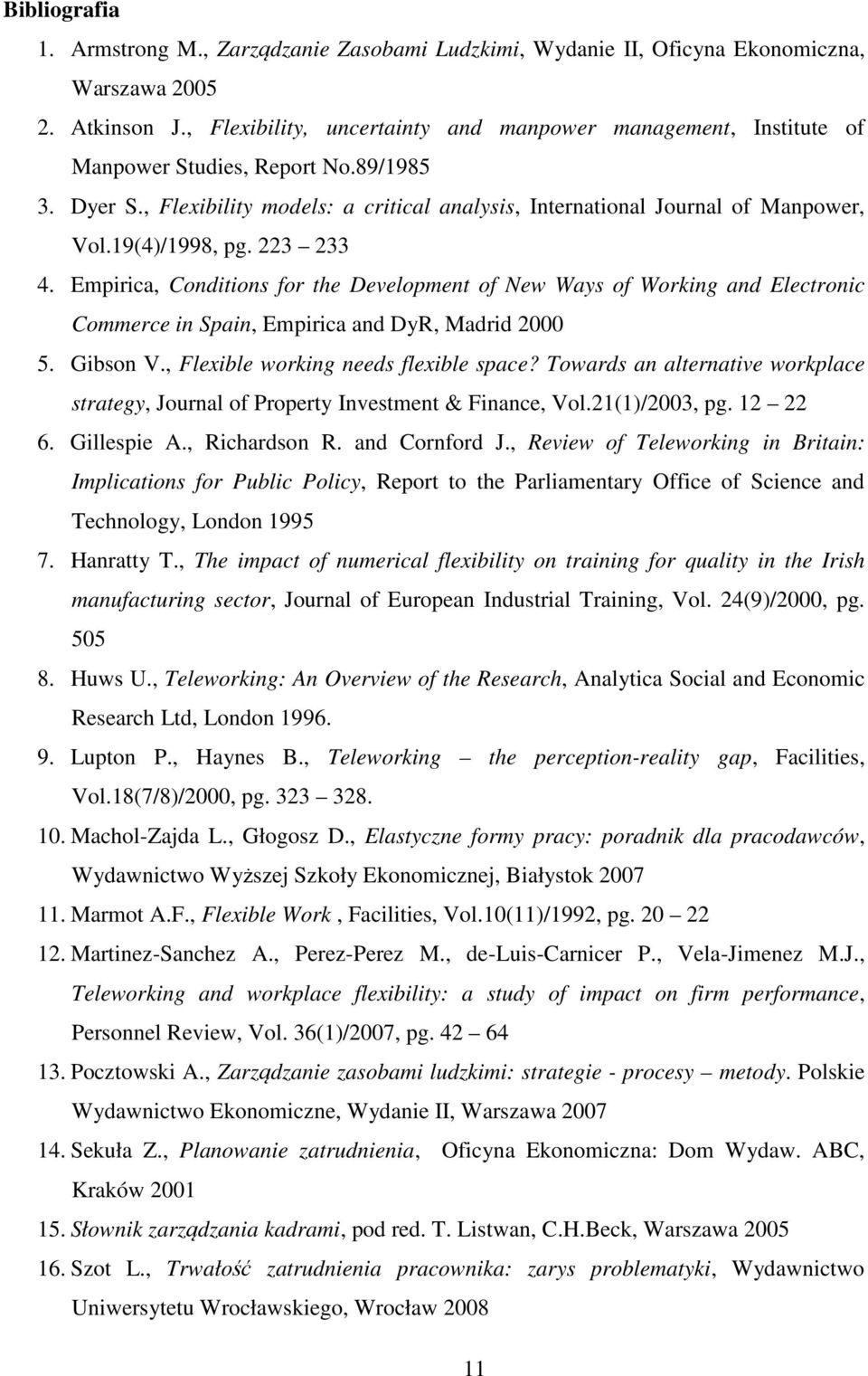 19(4)/1998, pg. 223 233 4. Empirica, Conditions for the Development of New Ways of Working and Electronic Commerce in Spain, Empirica and DyR, Madrid 2000 5. Gibson V.