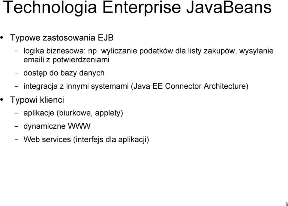 bazy danych integracja z innymi systemami (Java EE Connector Architecture) Typowi