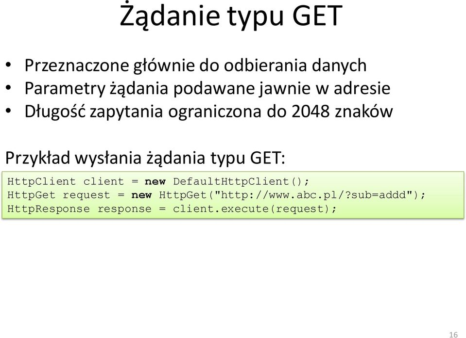 żądania typu GET: HttpClient client = new DefaultHttpClient(); HttpGet request = new