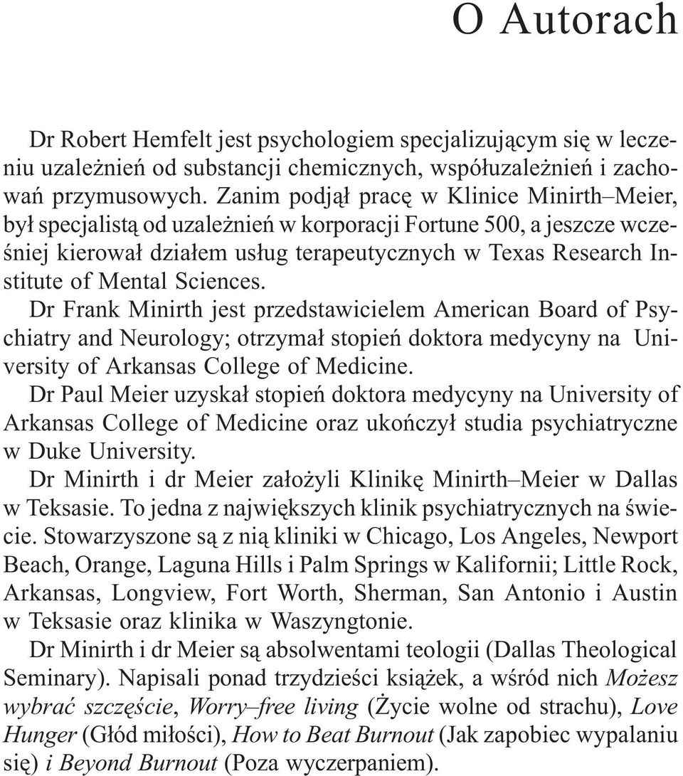 Sciences. Dr Frank Minirth jest przedstawicielem American Board of Psychiatry and Neurology; otrzyma³ stopieñ doktora medycyny na University of Arkansas College of Medicine.
