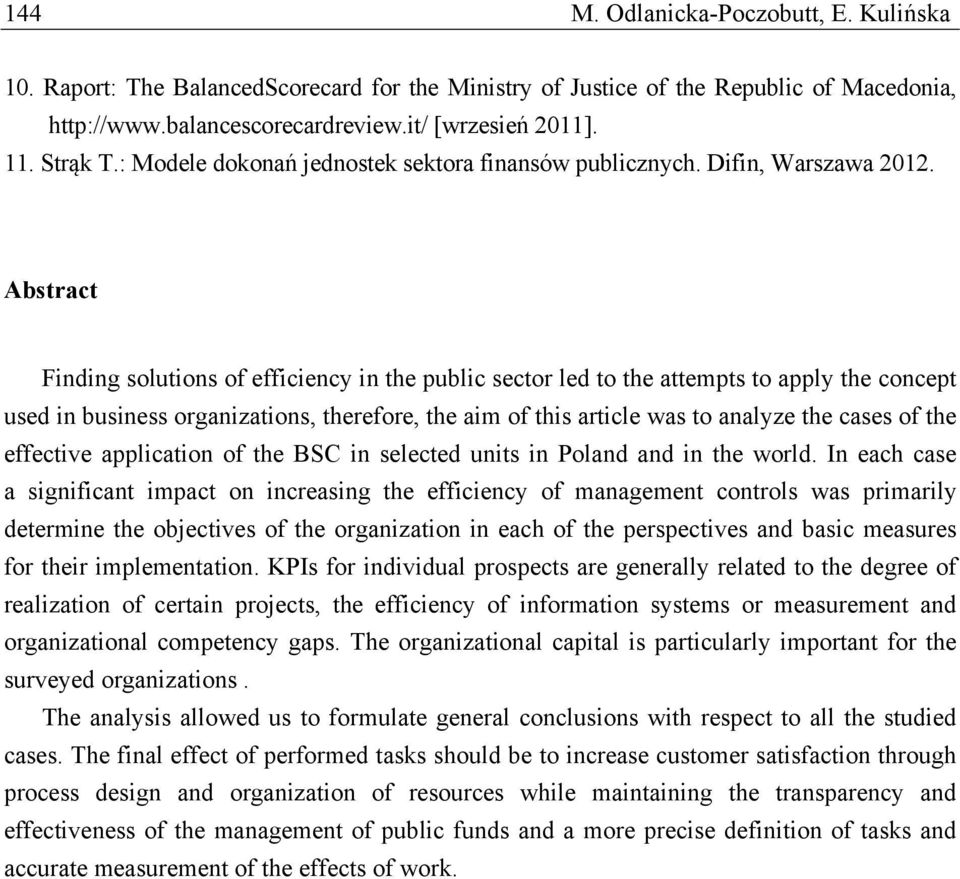 Abstract Finding solutions of efficiency in the public sector led to the attempts to apply the concept used in business organizations, therefore, the aim of this article was to analyze the cases of