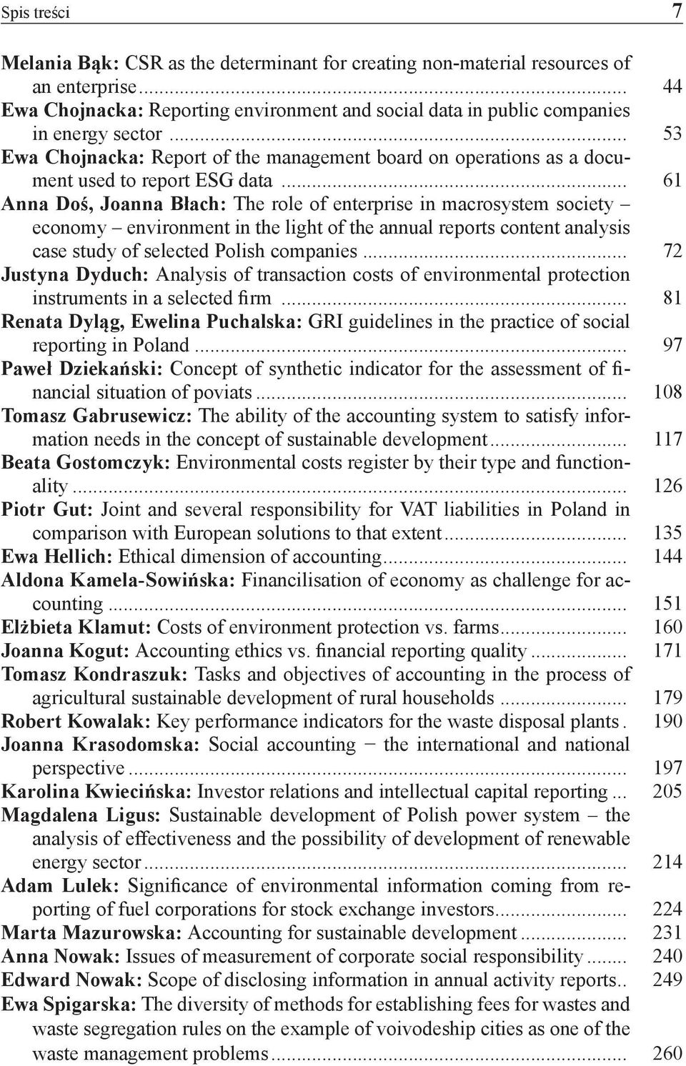 .. 61 Anna Doś, Joanna Błach: The role of enterprise in macrosystem society economy environment in the light of the annual reports content analysis case study of selected Polish companies.