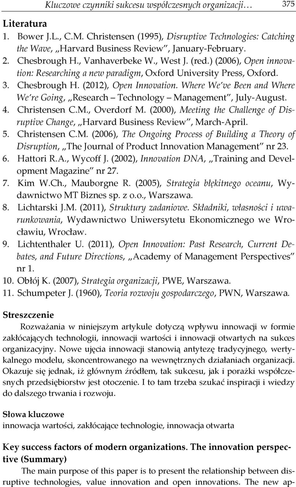 Where We ve Been and Where We re Going, Research Technology Management, July-August. 4. Christensen C.M., Overdorf M.