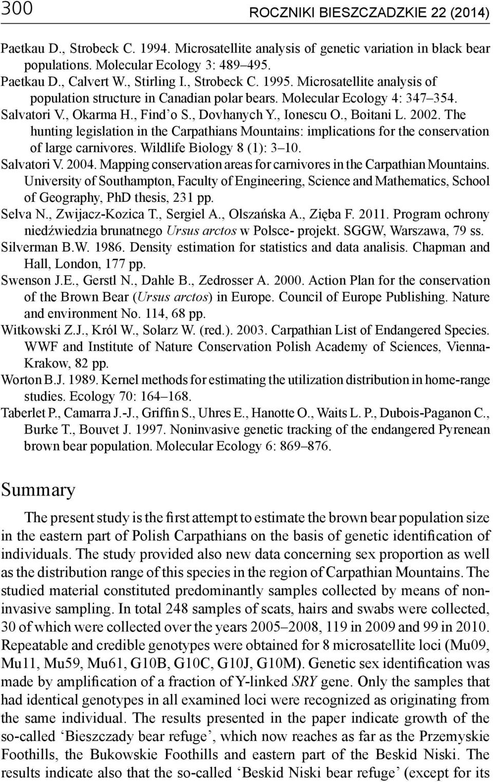 , Boitani L. 2002. The hunting legislation in the Carpathians Mountains: implications for the conservation of large carnivores. Wildlife Biology 8 (1): 3 10. Salvatori V. 2004.