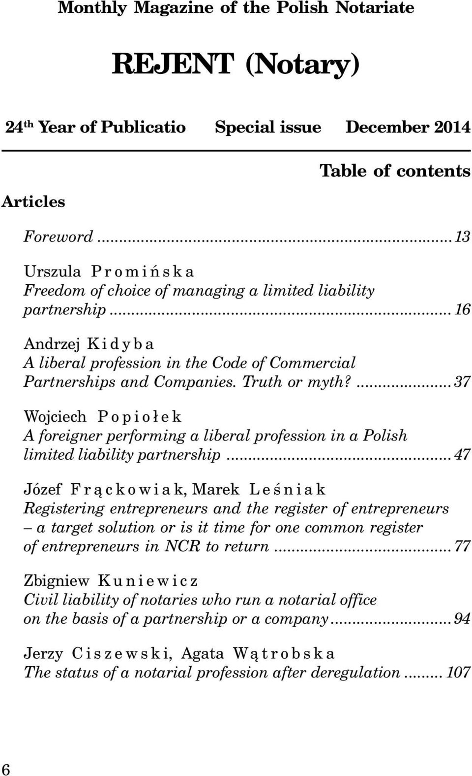 ...37 Wojciech Popio³ek A foreigner performing a liberal profession in a Polish limited liability partnership.