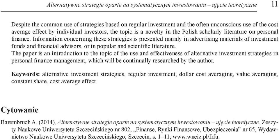 Information concerning these strategies is presented mainly in advertising materials of investment funds and financial advisors, or in popular and scientific literature.
