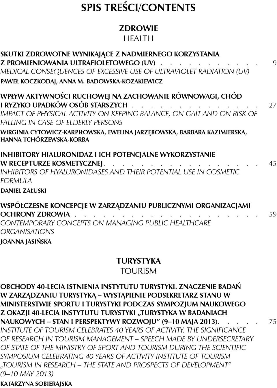 Badowska-Kozakiewicz WPŁYW AKTYWNOŚCI RUCHOWEJ NA ZACHOWANIE RÓWNOWAGI, CHÓD I RYZYKO UPADKÓW OSÓB STARSZYCH 27 IMPACT OF PHYSICAL ACTIVITY ON KEEPING BALANCE, ON GAIT AND ON RISK OF FALLING IN CASE