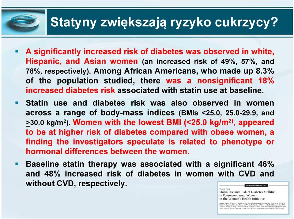 Statin use and diabetes risk was also observed in women across a range of body-mass indices (BMIs <25.0, 25.0-29.9, and >30.0 kg/m 2 ). Women with the lowest BMI (<25.