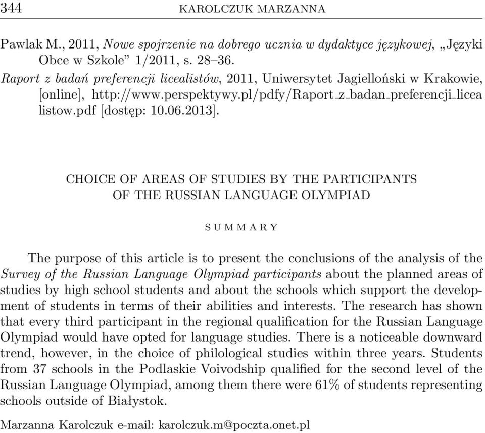 CHOICE OF AREAS OF STUDIES BY THE PARTICIPANTS OF THE RUSSIAN LANGUAGE OLYMPIAD SUMMARY Thepurposeofthisarticleistopresenttheconclusionsoftheanalysisofthe Survey of the Russian Language Olympiad